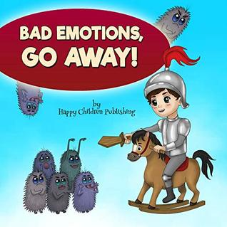 Bad Emotions, Go Away! (A kids' book about how to manage emotions) Baby books, Children's picture books, ages 4 8, Poetry books for toddlers