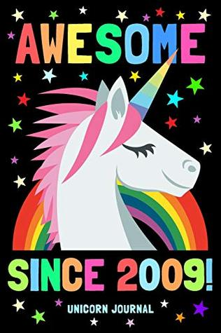 Awesome Since 2009 Unicorn Journal Birthday Gift 10 Year Old Boy Girl 100 Pages
