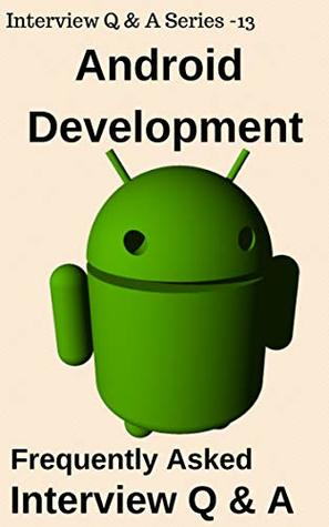 Android Development- Frequently Asked Interview Q & A: Mobile Development -Android (Interview Q & A Series Book 13)