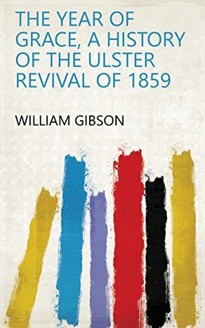 The year of grace, a history of the Ulster revival of 1859