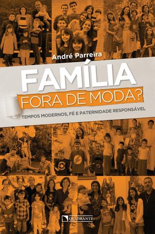 Família fora de moda? Tempos modernos, fé e paternidade responsável