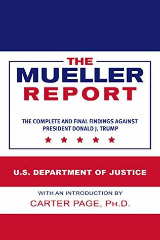 The Mueller Report: The Complete and Final Findings Against President Donald J. Trump