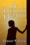 A Hero's Heart by Tiffany Fenton