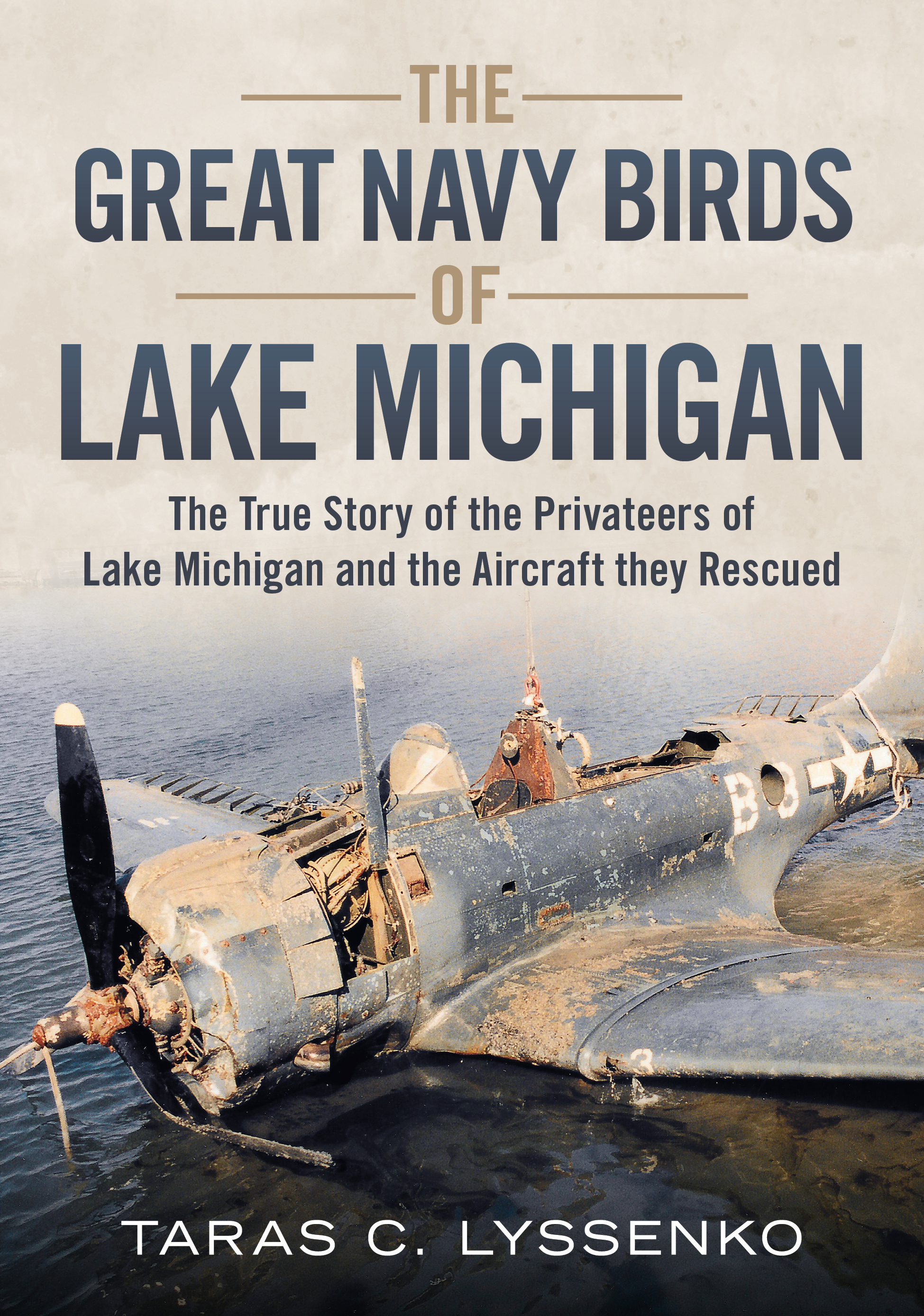 The Great Navy Birds of Lake Michigan: The True Story of the Privateers of Lake Michigan and the Aircraft They Rescued