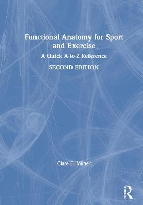 Functional Anatomy for Sport and Exercise: A Quick A-To-Z Reference