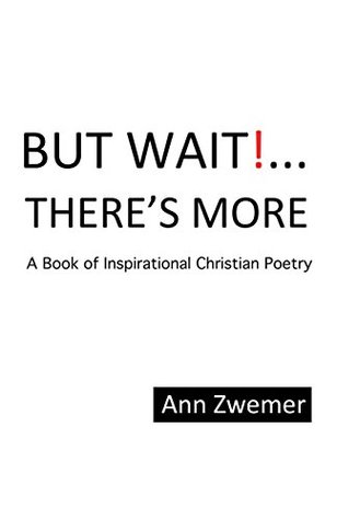 But Wait! . . . There'S More: A Book of Inspirational Christian Poetry
