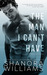 The Man I Can't Have by Shanora Williams