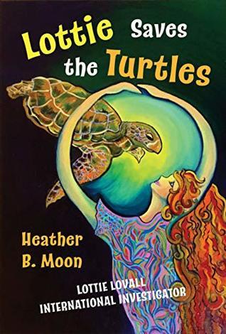 Lottie Saves the Turtles (Lottie Lovall: International Investigator Book 3)
