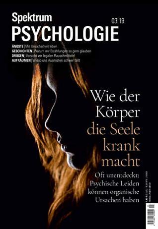 Spektrum Psychologie 3/2019 - Wie der Körper die Seele krank macht: Oft unentdeckte psychische Leiden können organische Ursachen haben