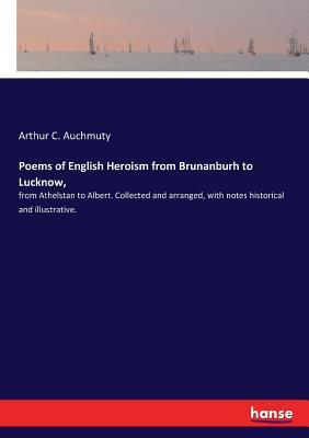 Poems of English Heroism from Brunanburh to Lucknow,