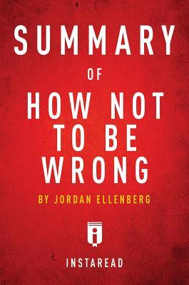Summary of How Not to Be Wrong: By Jordan Ellenberg - Includes Analysis