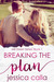Breaking the Plan by Jessica Calla