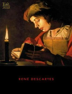 Complete Works of Ren� Descartes Text, Summary, Motifs and Notes (Annotated)