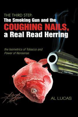 The Third Step, a Smoking Gun and Coughing Nails, a Real Read Herring: The Isometrics of Tobacco and Power of Nonsense