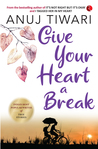Give Your Heart a Break by Anuj Tiwari