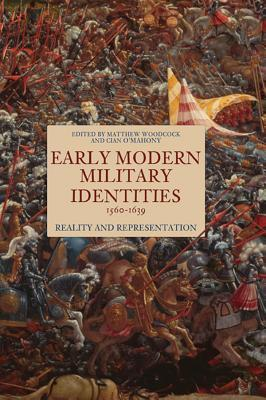 Early Modern Military Identities, 1560-1639: Reality and Representation