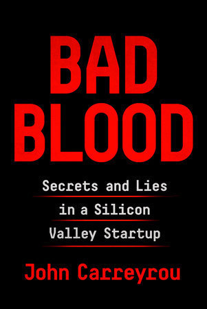 Bad Blood: Secrets and Lies in a Silicon Valley Startup (Hardcover)