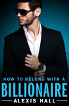 How to Belong with a Billionaire by Alexis  Hall