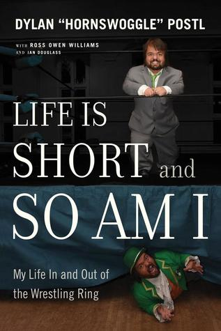 Life Is Short and So Am I: My Life in and Out of the Wrestling Ring