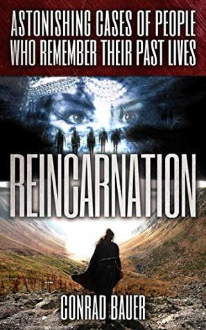 Reincarnation: Astonishing Cases of People Who Remember Their Past Lives (Paranormal and Unexplained Mysteries Book 13)