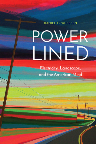 Power-Lined: Electricity, Landscape, and the American Mind