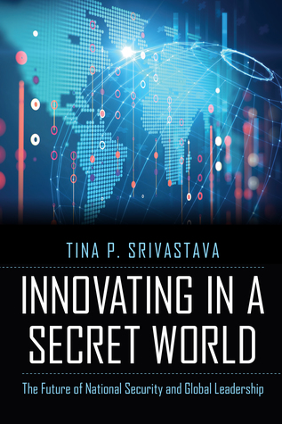 Innovating in a Secret World: The Future of National Security and Global Leadership