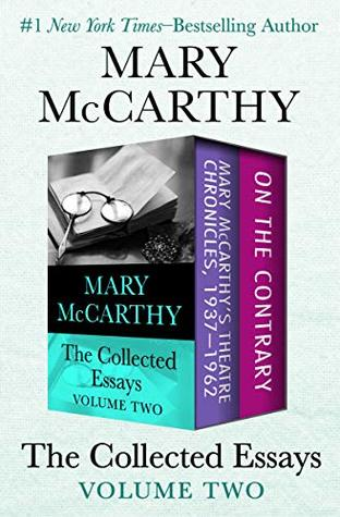 The Collected Essays Volume Two: Mary McCarthy's Theatre Chronicles, 1937–1962 and On the Contrary