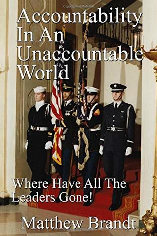 Accountability In An Unaccountable World: Where Have All The Leaders Gone!