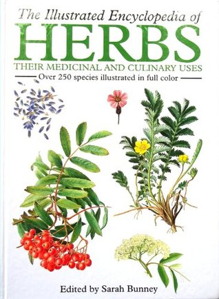 The Illustrated Encyclopedia of Herbs: Their Medicinal and Culinary Uses