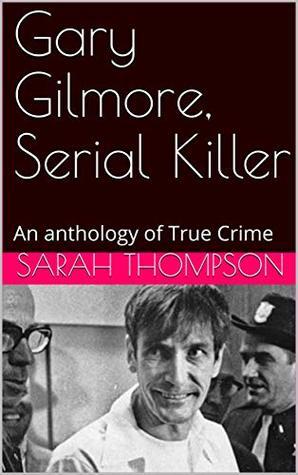 Gary Gilmore, Serial Killer: An anthology of True Crime