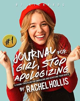 Journal for Girl Stop Apologizing by Rachel Hollis: A Shame-Free Plan For Embracing and Achieving Your Goals / Journal Prompts / Diary / Writing Notebook / 8x10 / Lined Pages