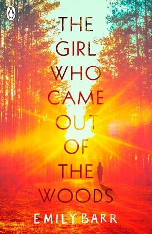 The girl who came out of the woods by Emily Barr