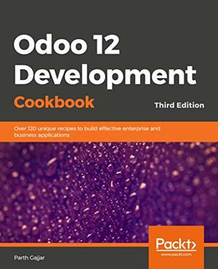 Odoo 12 Development Cookbook: 190+ unique recipes to build effective enterprise and business applications, 3rd Edition