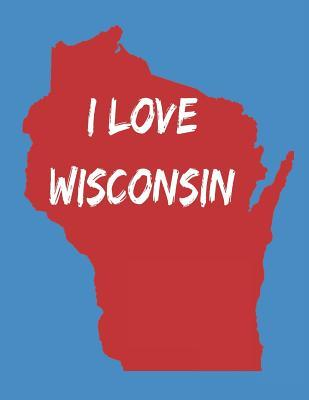 I Love Wisconsin - Blank College Lined Journal to Write in by Rf