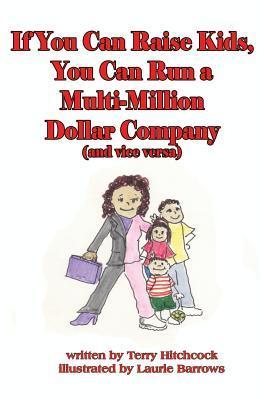 If You Can Raise Kids, You Can Run a Multi-Million Dollar Company