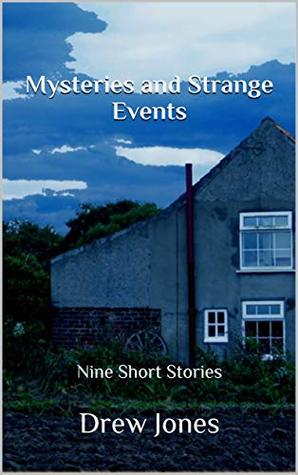Mysteries and Strange Events: Nine Short Stories (Volume One)
