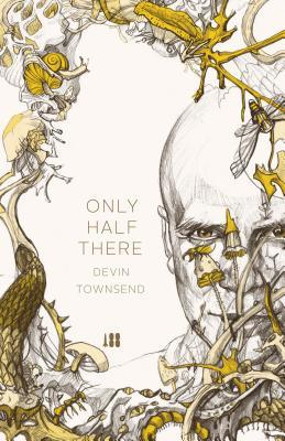 Only Half There, the Autobiography of Devin Townsend