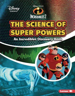 The Science of Super Powers: An Incredibles Discovery Book