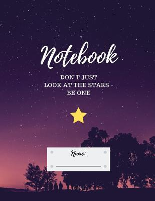 Notebook: Don't Just Look at the Stars - Be One. Inspirational Quote, Soft Cover, Letter Size (8.5 X 11): Large Composition Book, Journal