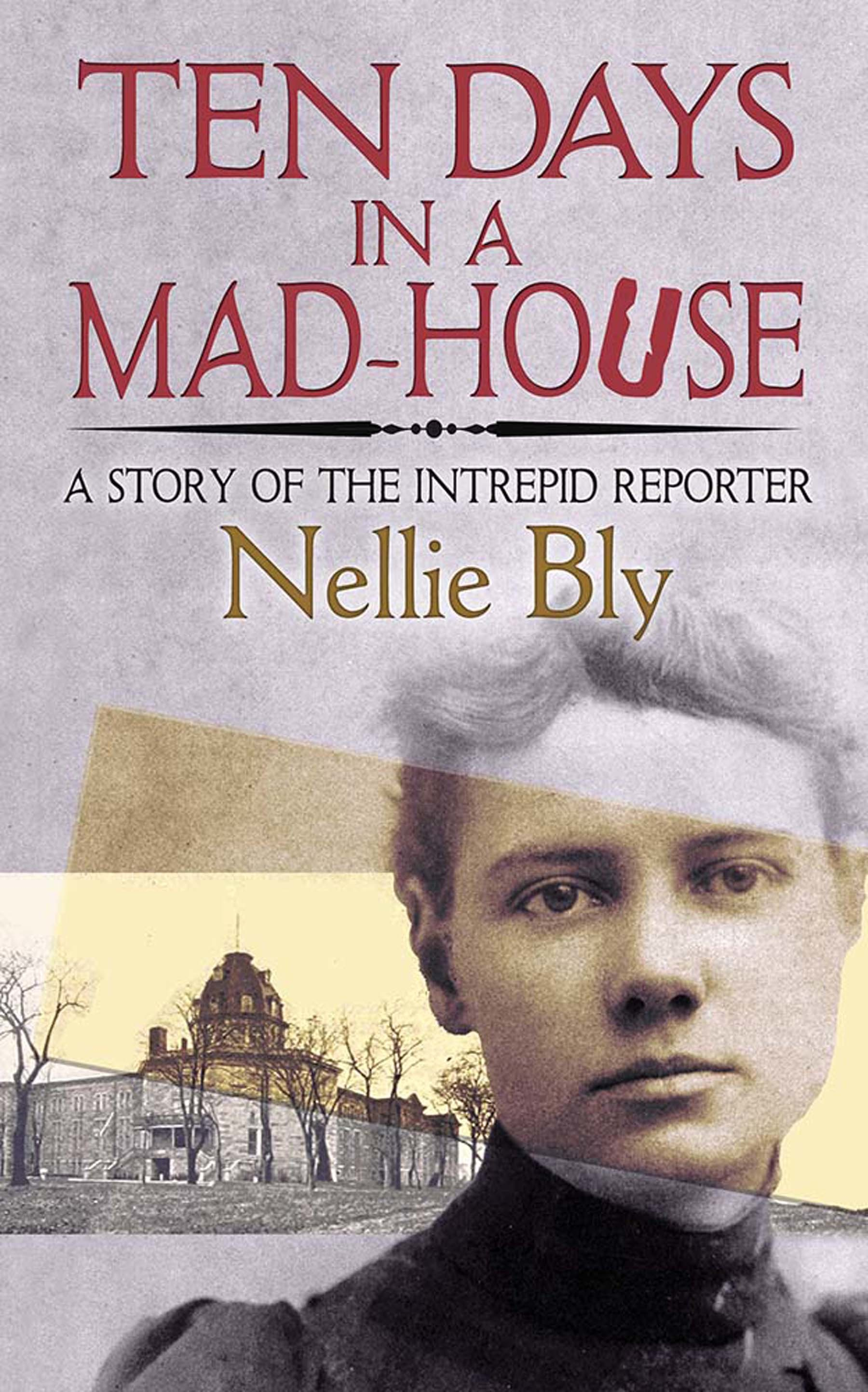 Ten Days in a Mad-House: A Story of the Intrepid Reporter