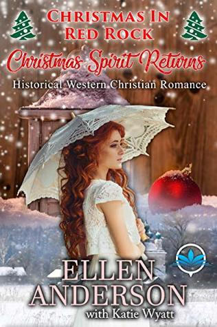 Christmas Spirit Returns: Historical Western Romance (Christmas In Red Rock Series Book 4)