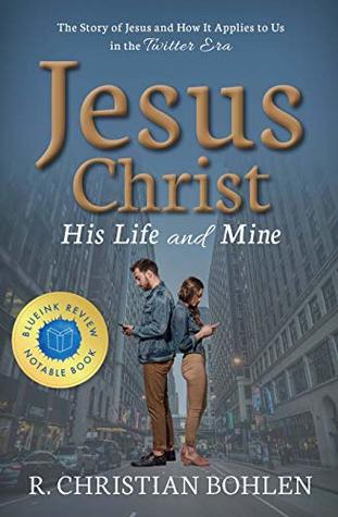Jesus Christ, His Life and Mine: The Story of Jesus and How It Applies to Us in the Twitter Era