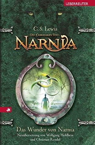 Das Wunder von Narnia: Die Chroniken von Narnia Bd. 1