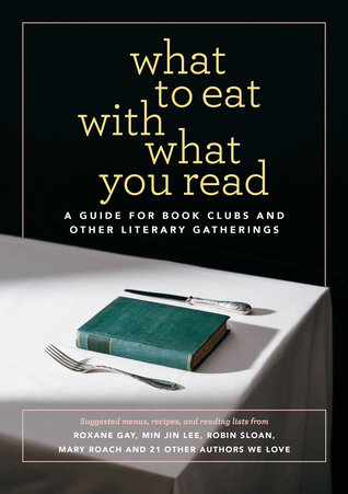 What to Eat with What You Read: A Guide for Book Clubs and Other Literary Gatherings
