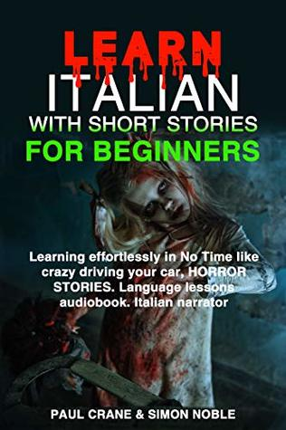 LEARN ITALIAN WITH SHORT STORIES FOR BEGINNERS Learning effortlessly in No Time like crazy driving your car, HORROR STORIES. Language lessons audiobook. Italian narrator