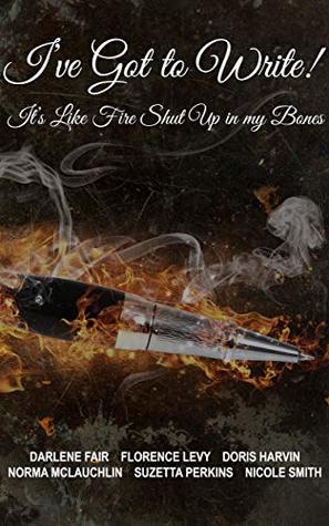 I've Got to Write! It's Like Fire Shut Up in My Bones!