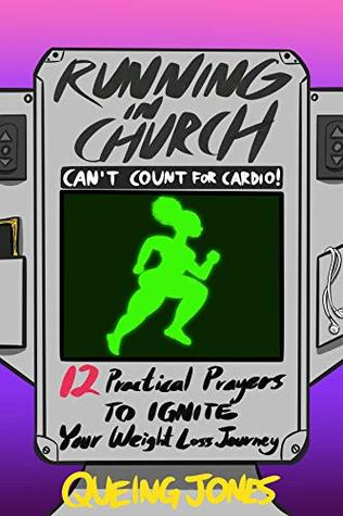 Running in Church Can't Count for Cardio: 12 Practical Prayers to Ignite Your Weight-Loss Journey