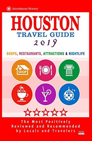 Houston Travel Guide 2019: Shop, Restaurants, Attractions & Nightlife in Houston, Texas (City Travel Guide 2019)