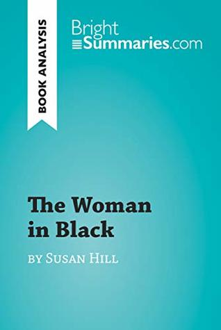 The Woman in Black by Susan Hill (Book Analysis): Detailed Summary, Analysis and Reading Guide (BrightSummaries.com)