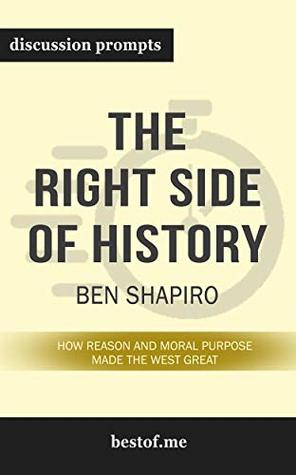 """Summary: """"The Right Side of History: How Reason and Moral Purpose Made the West Great"""" by Ben Shapiro 